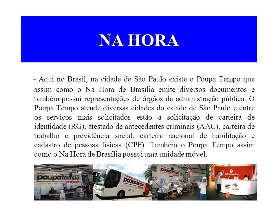 NA HORA - Aqui no Brasil, na cidade de São Paulo existe o Poupa Tempo que assim como o Na Hora de Brasília emite diversos documentos e também possui r