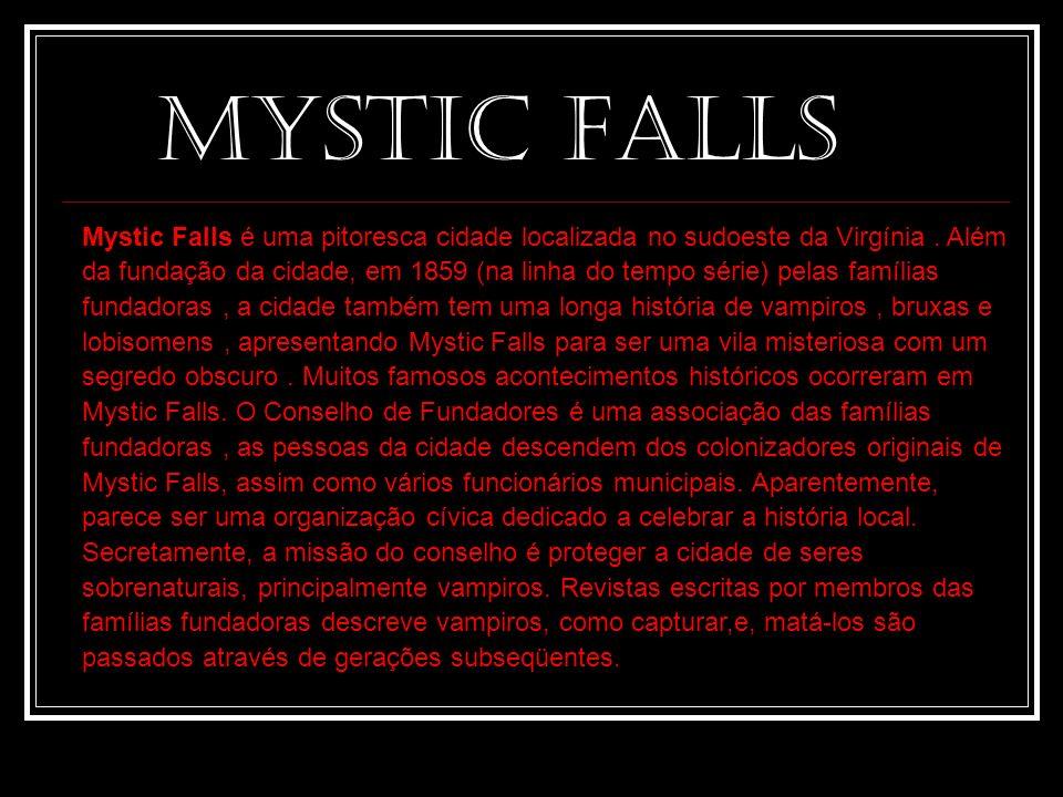 Mystic Falls é uma pitoresca cidade localizada no sudoeste da Virgínia. Além da fundação da cidade, em 1859 (na linha do tempo série) pelas famílias f