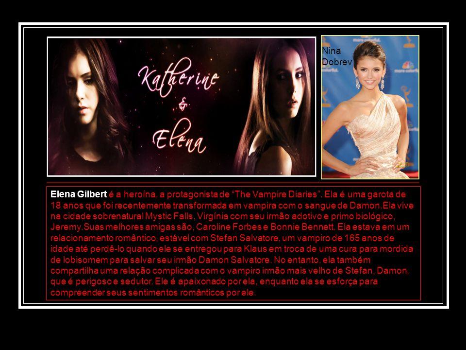 Elena Gilbert é a heroína, a protagonista de The Vampire Diaries. Ela é uma garota de 18 anos que foi recentemente transformada em vampira com o sangu