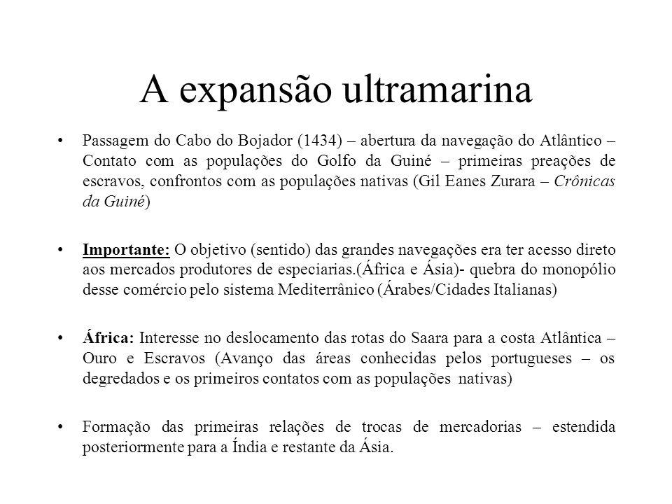 A expansão ultramarina Passagem do Cabo do Bojador (1434) – abertura da navegação do Atlântico – Contato com as populações do Golfo da Guiné – primeir