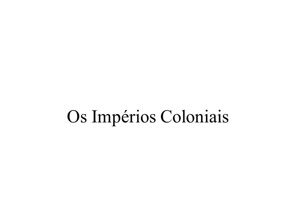 Os Impérios Coloniais