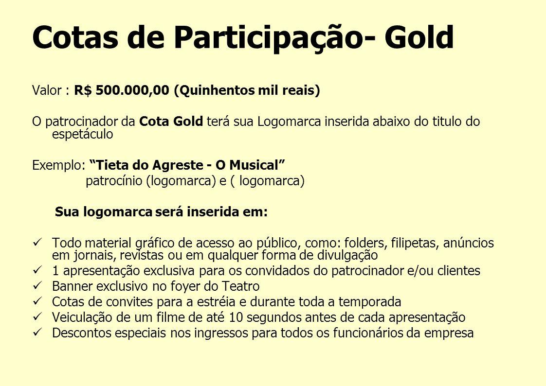 Cotas de Participação- Gold Valor : R$ 500.000,00 (Quinhentos mil reais) O patrocinador da Cota Gold terá sua Logomarca inserida abaixo do titulo do e