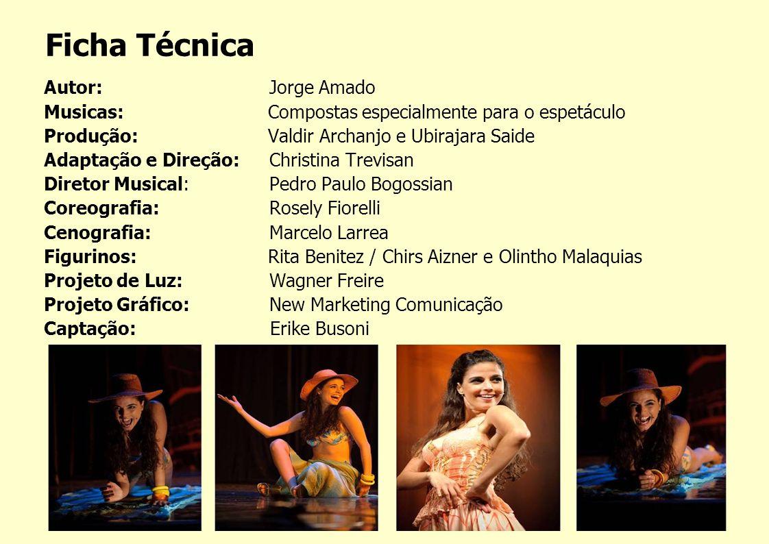Autor: Jorge Amado Musicas: Compostas especialmente para o espetáculo Produção: Valdir Archanjo e Ubirajara Saide Adaptação e Direção: Christina Trevi