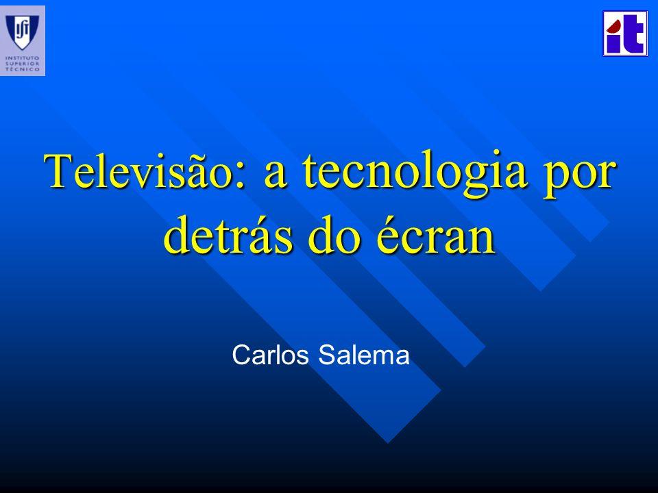 Televisão : a tecnologia por detrás do écran Carlos Salema