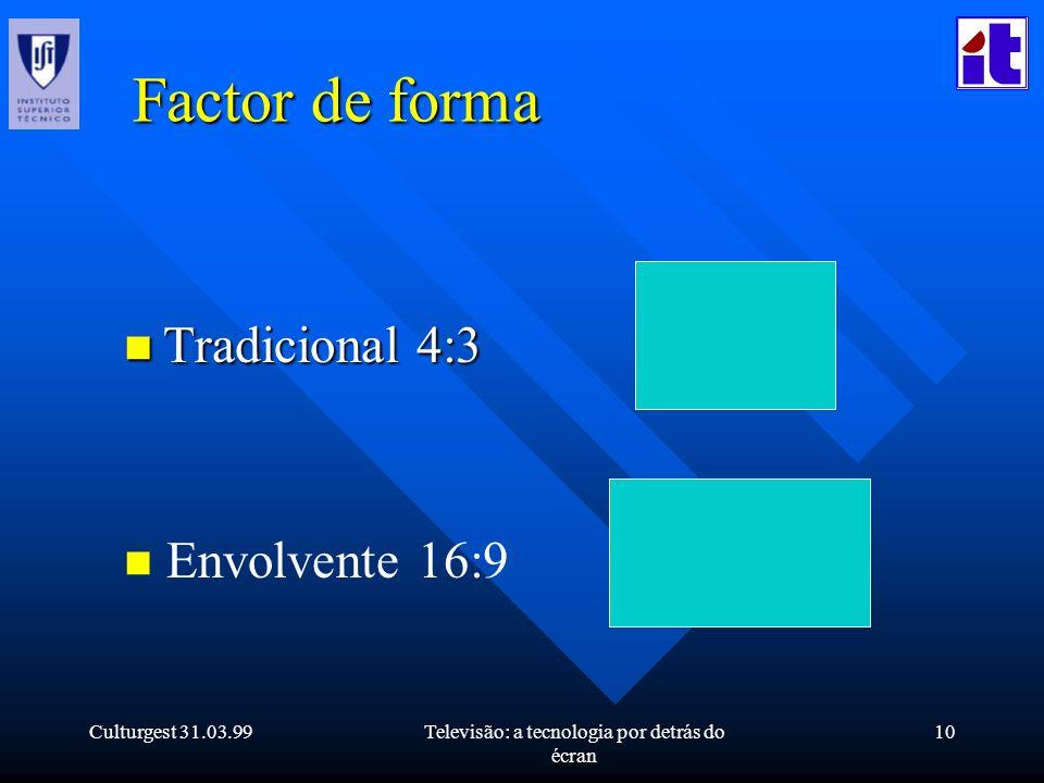 Culturgest 31.03.99Televisão: a tecnologia por detrás do écran 10 Factor de forma n Tradicional 4:3 n Envolvente 16:9