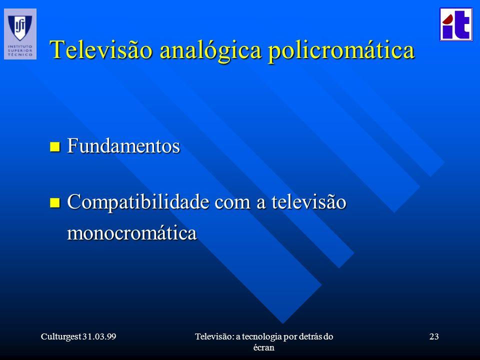 Culturgest 31.03.99Televisão: a tecnologia por detrás do écran 23 Televisão analógica policromática n Fundamentos n Compatibilidade com a televisão mo