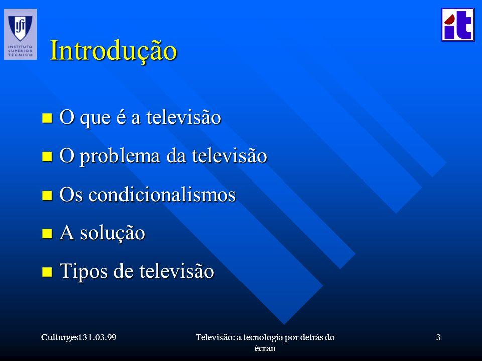 Culturgest 31.03.99Televisão: a tecnologia por detrás do écran 3 Introdução n O que é a televisão n O problema da televisão n Os condicionalismos n A