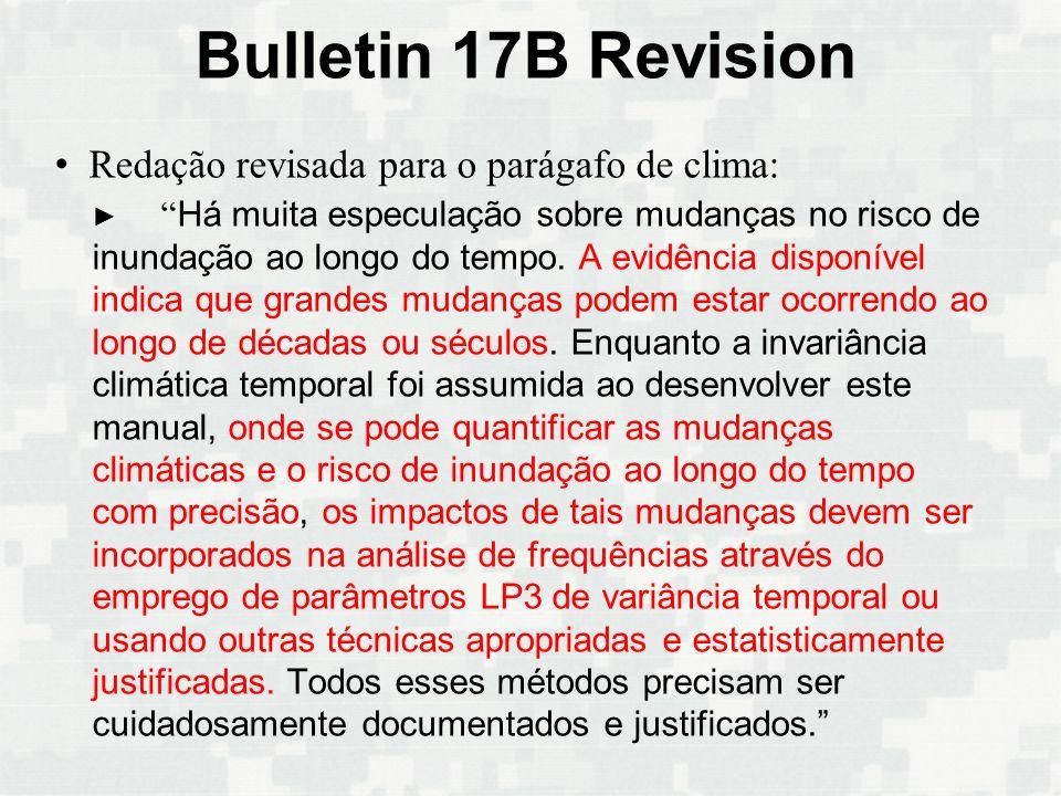 Bulletin 17B Revision Redação revisada para o parágafo de clima: Há muita especulação sobre mudanças no risco de inundação ao longo do tempo. A evidên