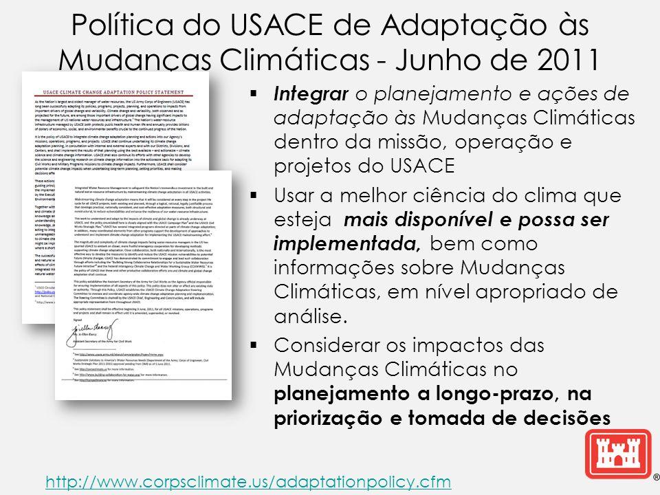 Política do USACE de Adaptação às Mudanças Climáticas - Junho de 2011 Integrar o planejamento e ações de adaptação às Mudanças Climáticas dentro da mi