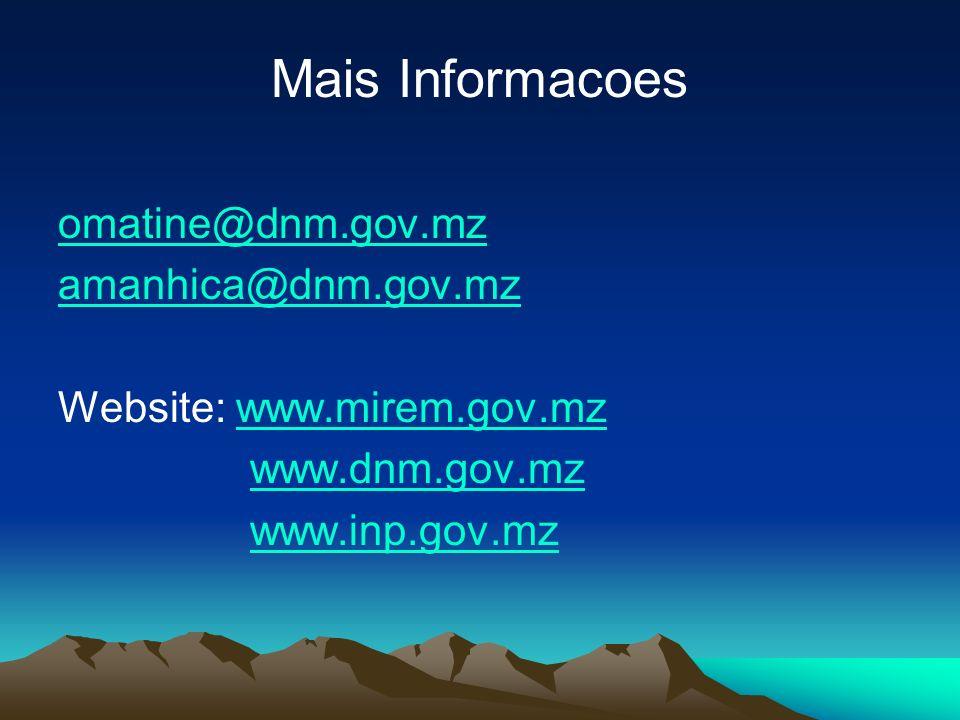 Mais Informacoes omatine@dnm.gov.mz amanhica@dnm.gov.mz Website: www.mirem.gov.mzwww.mirem.gov.mz www.dnm.gov.mz www.inp.gov.mz