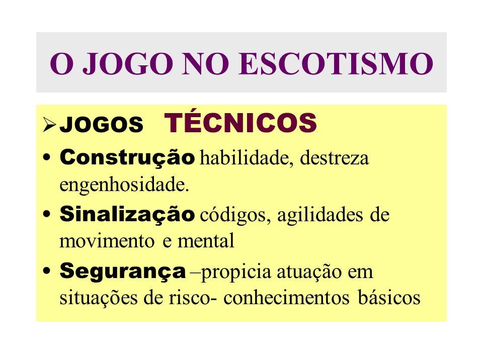 O JOGO NO ESCOTISMO JOGOS TÉCNICOS Construção habilidade, destreza engenhosidade.
