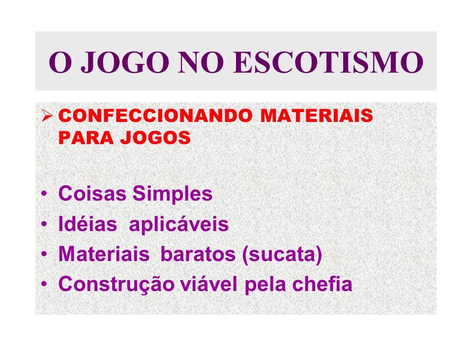 O JOGO NO ESCOTISMO CONFECCIONANDO MATERIAIS PARA JOGOS Coisas Simples Idéias aplicáveis Materiais baratos (sucata) Construção viável pela chefia