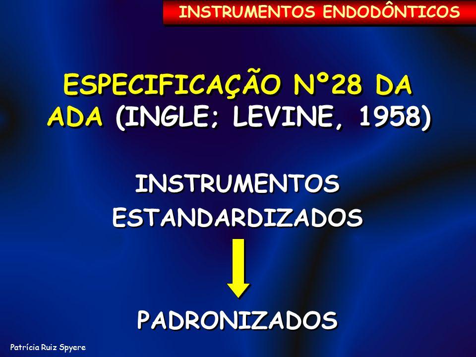 Patrícia Ruiz Spyere INSTRUMENTOS ENDODÔNTICOS ESPECIFICAÇÃO Nº28 DA ADA (INGLE; LEVINE, 1958) ESPECIFICAÇÃO Nº28 DA ADA (INGLE; LEVINE, 1958) INSTRUM