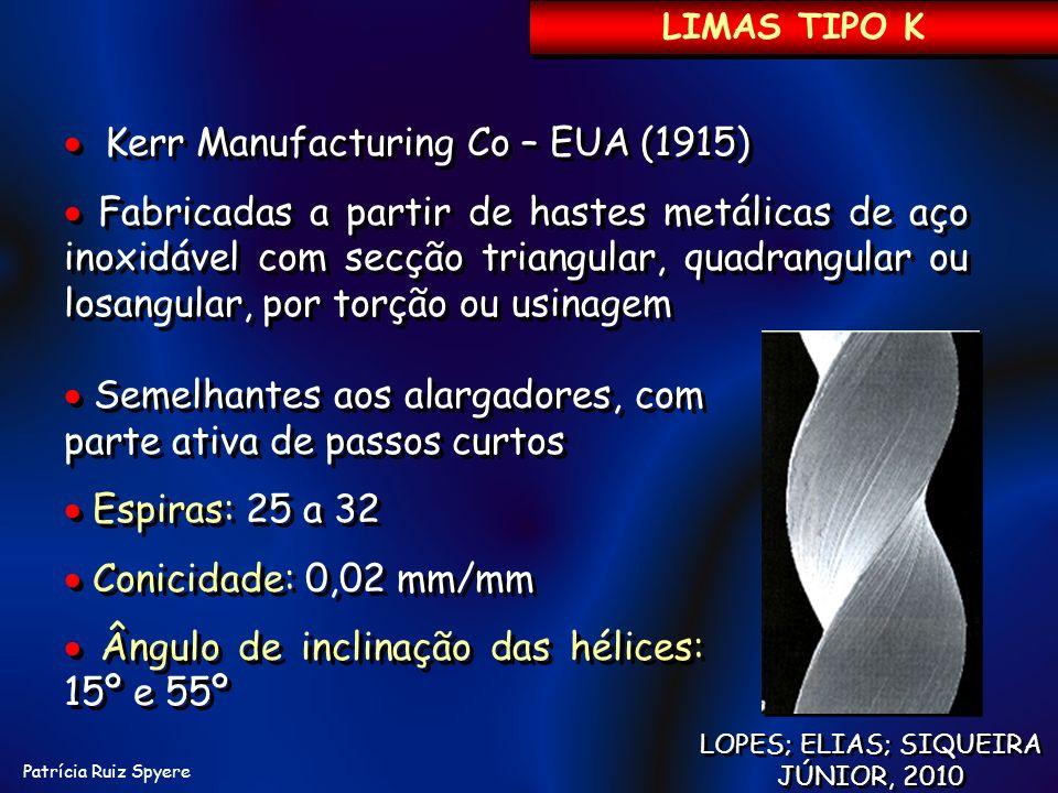 Patrícia Ruiz Spyere LOPES; ELIAS; SIQUEIRA JÚNIOR, 2010 LIMAS TIPO K Semelhantes aos alargadores, com parte ativa de passos curtos Espiras: 25 a 32 C