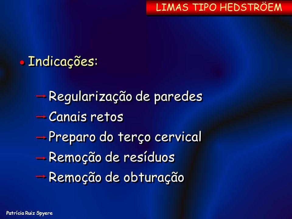 Patrícia Ruiz Spyere Indicações: Regularização de paredes Canais retos Preparo do terço cervical Remoção de resíduos Remoção de obturação Indicações: