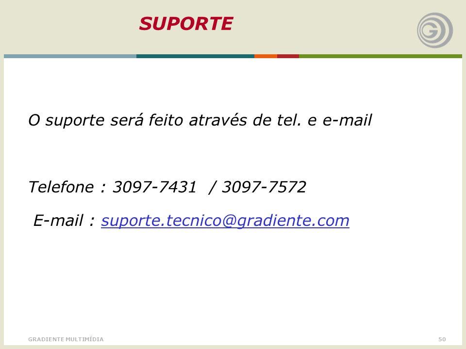 50GRADIENTE MULTIMÍDIA SUPORTE O suporte será feito através de tel. e e-mail Telefone : 3097-7431 / 3097-7572 E-mail : suporte.tecnico@gradiente.com