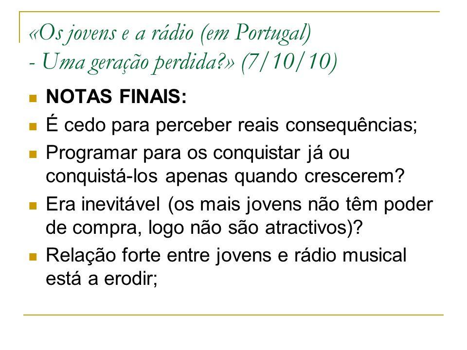 «Os jovens e a rádio (em Portugal) - Uma geração perdida » (7/10/10) NOTAS FINAIS: É cedo para perceber reais consequências; Programar para os conquistar já ou conquistá-los apenas quando crescerem.