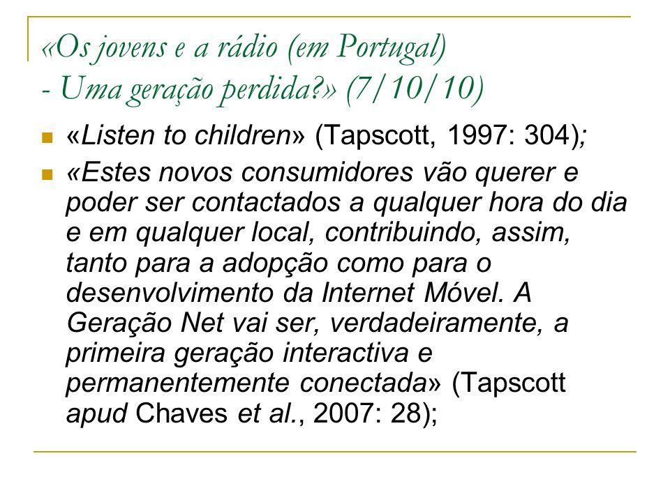 «Os jovens e a rádio (em Portugal) - Uma geração perdida » (7/10/10) «Listen to children» (Tapscott, 1997: 304); «Estes novos consumidores vão querer e poder ser contactados a qualquer hora do dia e em qualquer local, contribuindo, assim, tanto para a adopção como para o desenvolvimento da Internet Móvel.