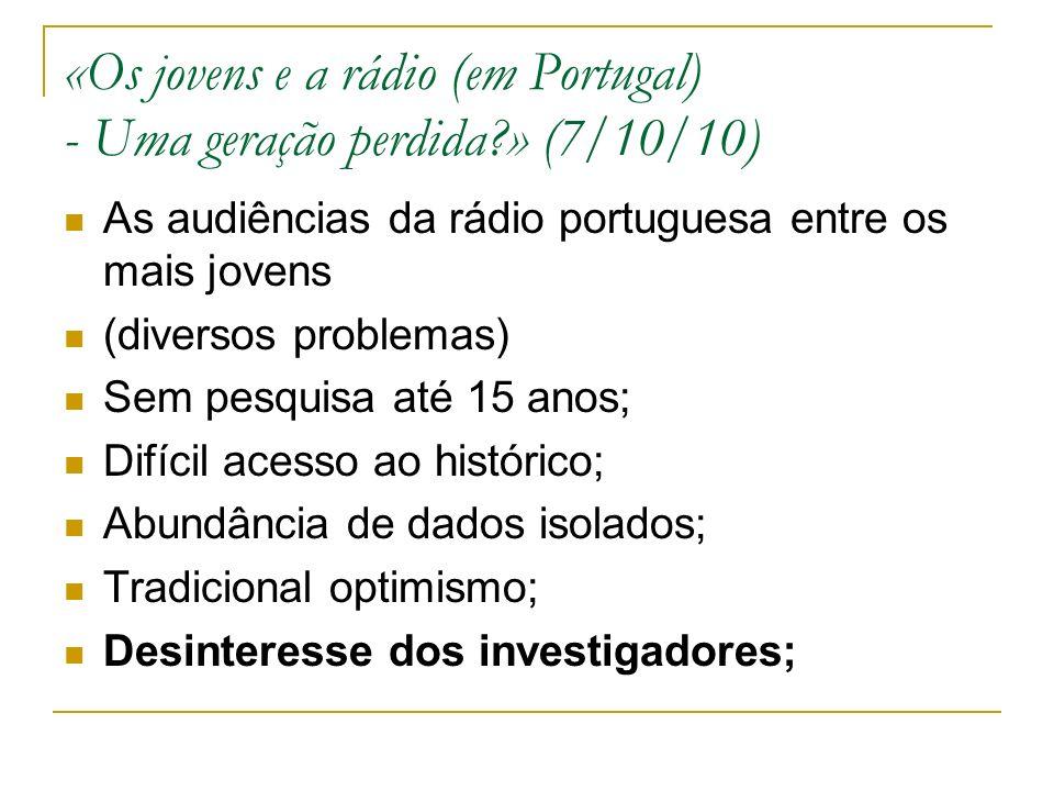 «Os jovens e a rádio (em Portugal) - Uma geração perdida?» (7/10/10) As audiências da rádio portuguesa entre os mais jovens (diversos problemas) Sem p