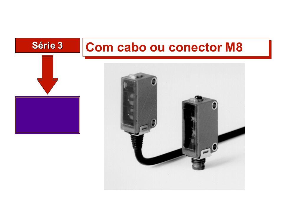 Série 3 Com cabo ou conector M8