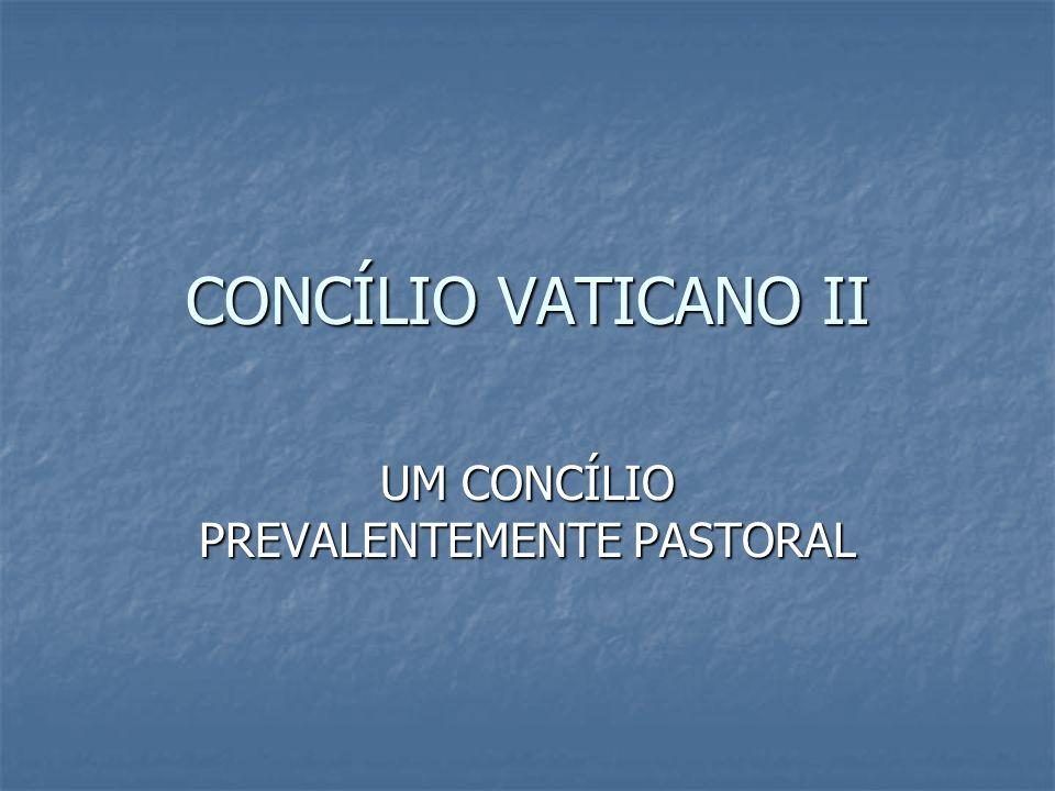 CONCÍLIO VATICANO II UM CONCÍLIO PREVALENTEMENTE PASTORAL