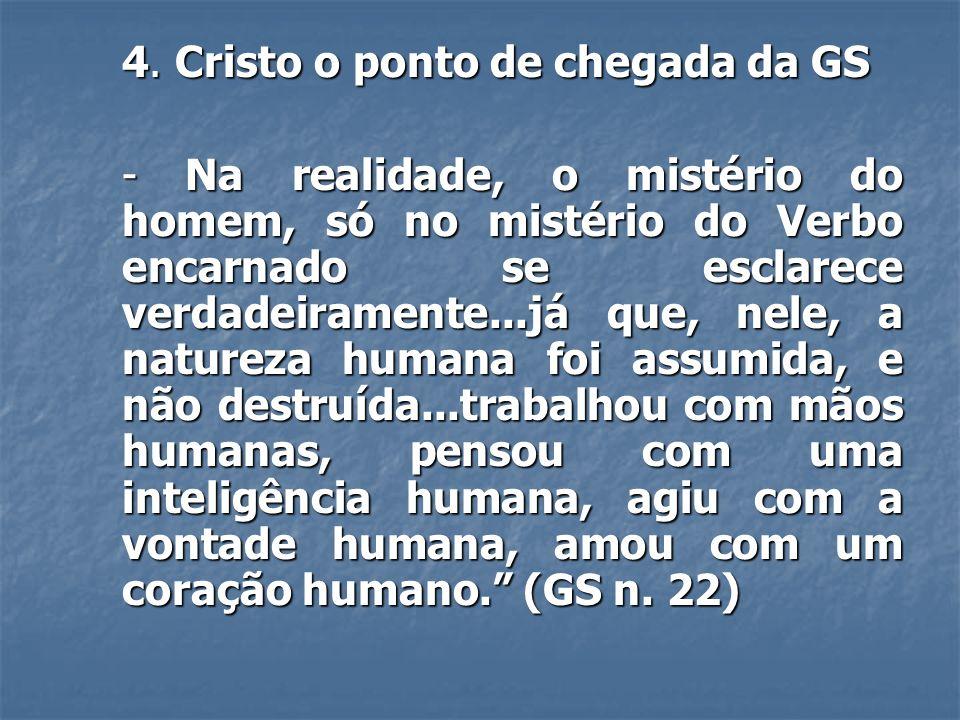 4. Cristo o ponto de chegada da GS - Na realidade, o mistério do homem, só no mistério do Verbo encarnado se esclarece verdadeiramente...já que, nele,