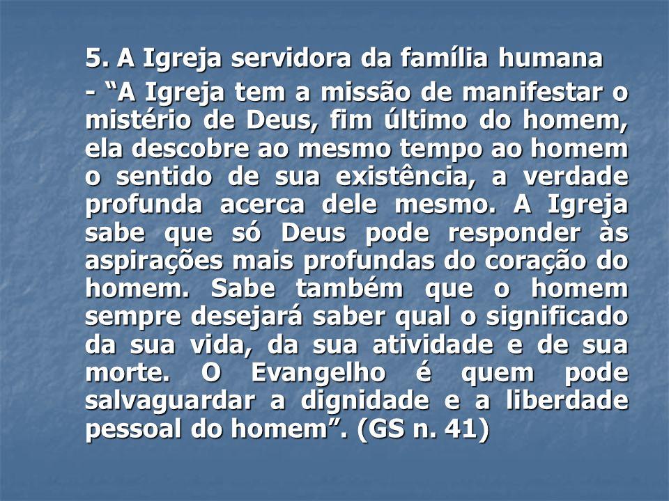 5. A Igreja servidora da família humana - A Igreja tem a missão de manifestar o mistério de Deus, fim último do homem, ela descobre ao mesmo tempo ao
