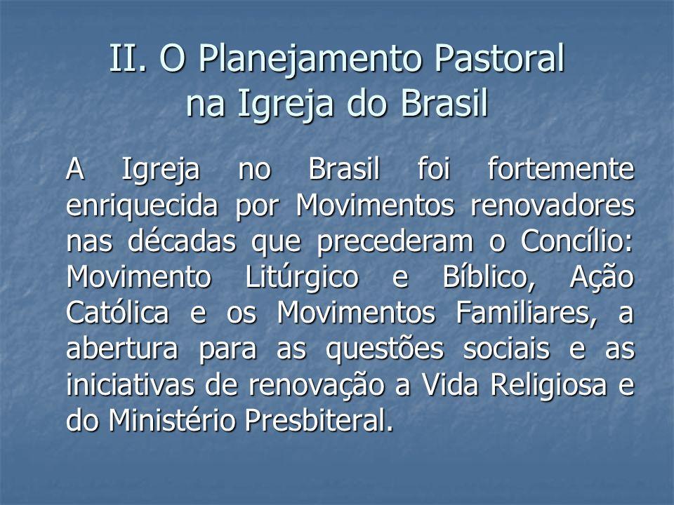II. O Planejamento Pastoral na Igreja do Brasil A Igreja no Brasil foi fortemente enriquecida por Movimentos renovadores nas décadas que precederam o