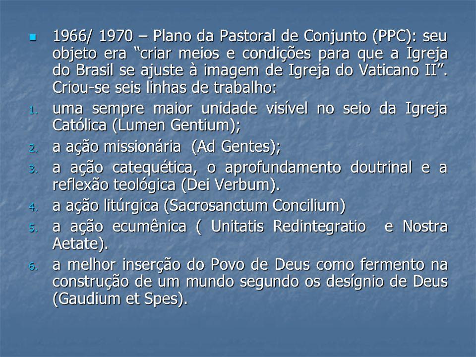 1966/ 1970 – Plano da Pastoral de Conjunto (PPC): seu objeto era criar meios e condições para que a Igreja do Brasil se ajuste à imagem de Igreja do V