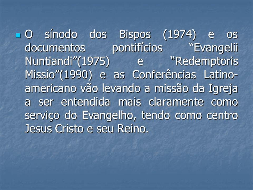 O sínodo dos Bispos (1974) e os documentos pontifícios Evangelii Nuntiandi(1975) e Redemptoris Missio(1990) e as Conferências Latino- americano vão le