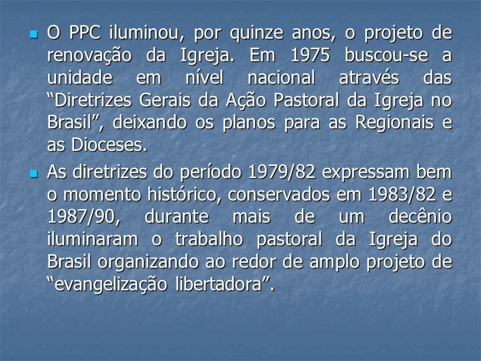 O PPC iluminou, por quinze anos, o projeto de renovação da Igreja. Em 1975 buscou-se a unidade em nível nacional através das Diretrizes Gerais da Ação