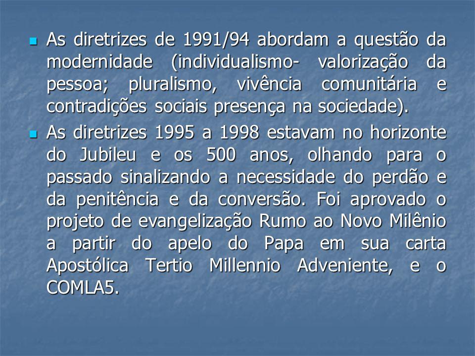 As diretrizes de 1991/94 abordam a questão da modernidade (individualismo- valorização da pessoa; pluralismo, vivência comunitária e contradições soci