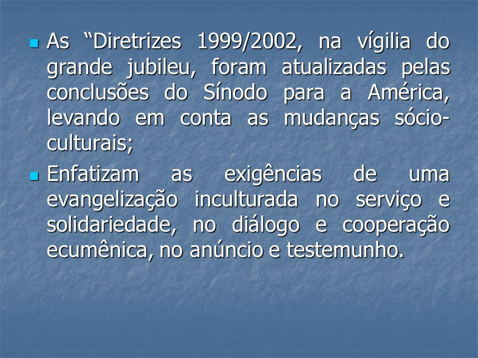 As Diretrizes 1999/2002, na vígilia do grande jubileu, foram atualizadas pelas conclusões do Sínodo para a América, levando em conta as mudanças sócio