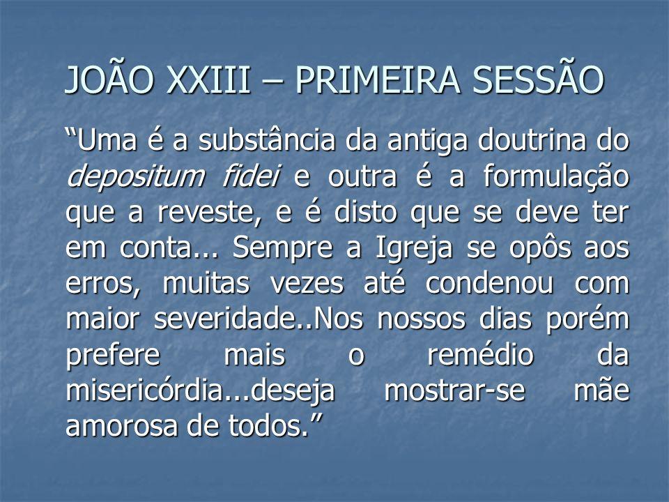 JOÃO XXIII – PRIMEIRA SESSÃO Uma é a substância da antiga doutrina do depositum fidei e outra é a formulação que a reveste, e é disto que se deve ter