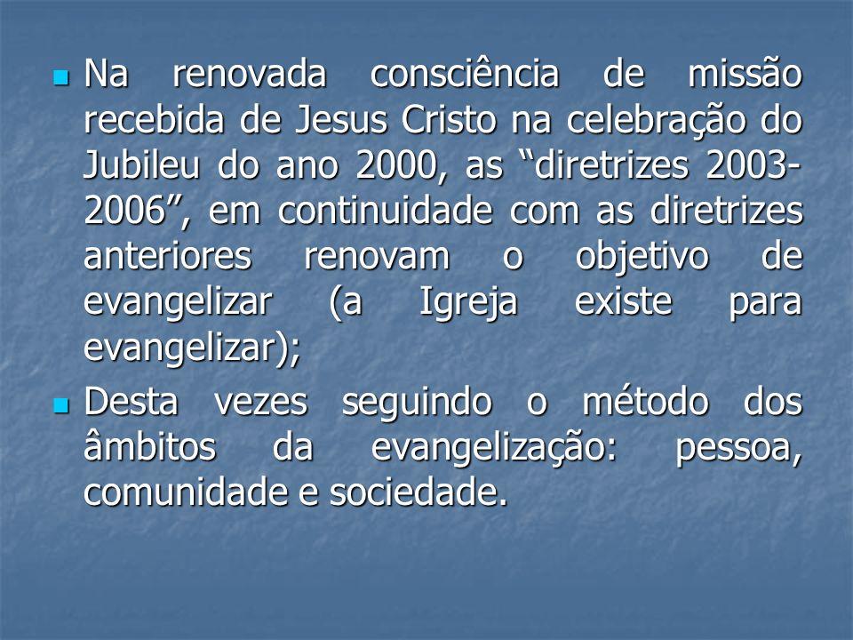 Na renovada consciência de missão recebida de Jesus Cristo na celebração do Jubileu do ano 2000, as diretrizes 2003- 2006, em continuidade com as dire