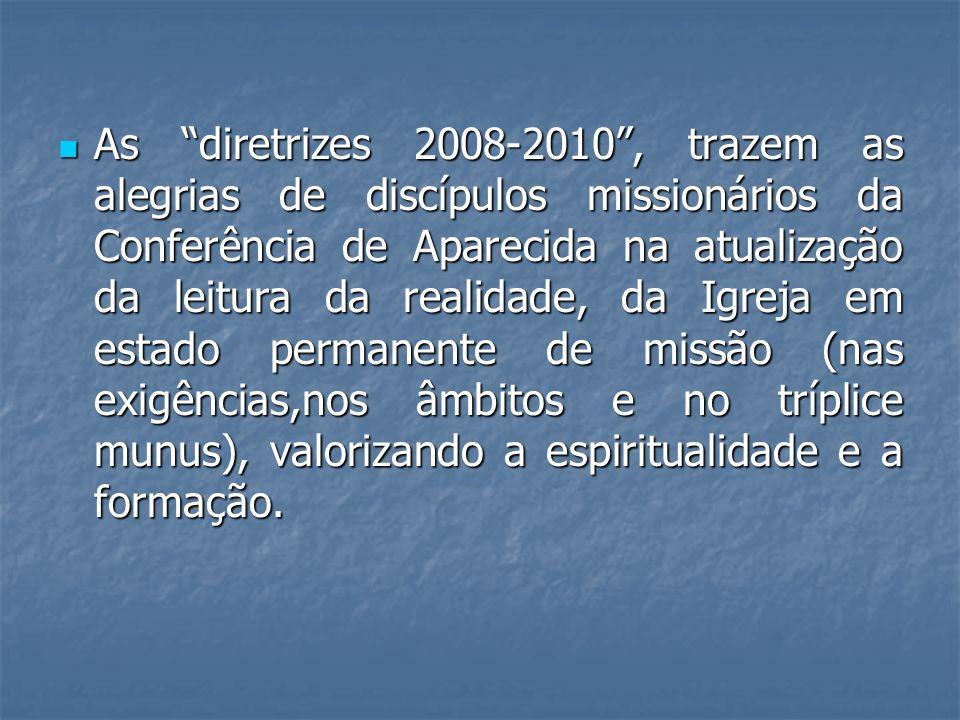As diretrizes 2008-2010, trazem as alegrias de discípulos missionários da Conferência de Aparecida na atualização da leitura da realidade, da Igreja e
