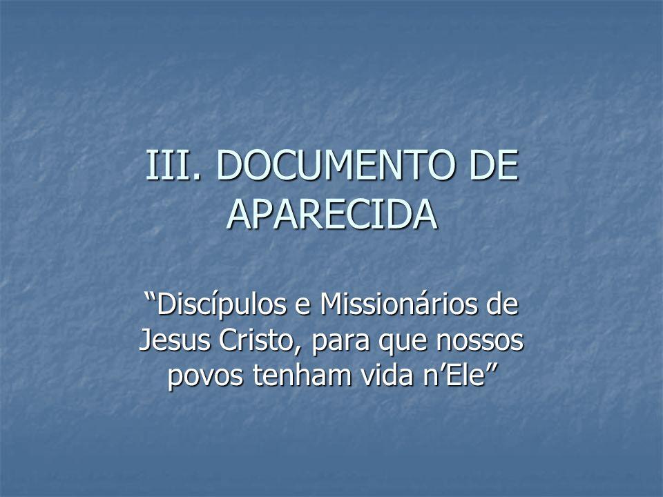 III. DOCUMENTO DE APARECIDA Discípulos e Missionários de Jesus Cristo, para que nossos povos tenham vida nEle