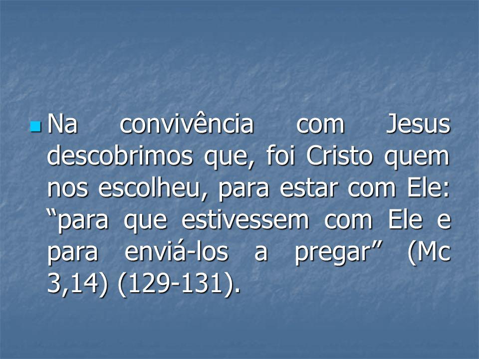 Na convivência com Jesus descobrimos que, foi Cristo quem nos escolheu, para estar com Ele: para que estivessem com Ele e para enviá-los a pregar (Mc