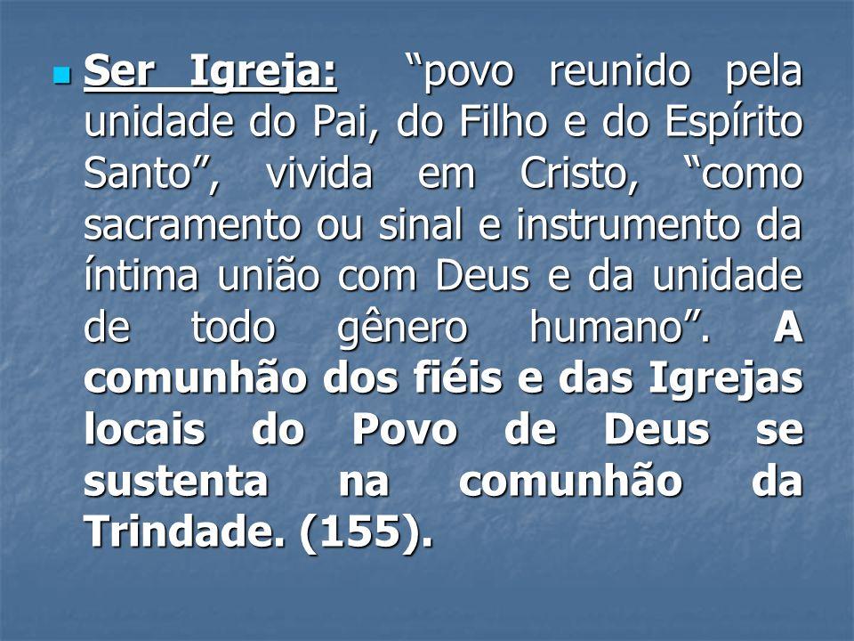 Ser Igreja: povo reunido pela unidade do Pai, do Filho e do Espírito Santo, vivida em Cristo, como sacramento ou sinal e instrumento da íntima união c