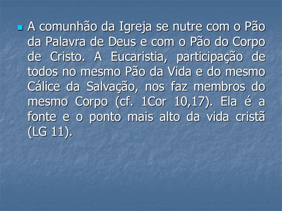 A comunhão da Igreja se nutre com o Pão da Palavra de Deus e com o Pão do Corpo de Cristo. A Eucaristia, participação de todos no mesmo Pão da Vida e