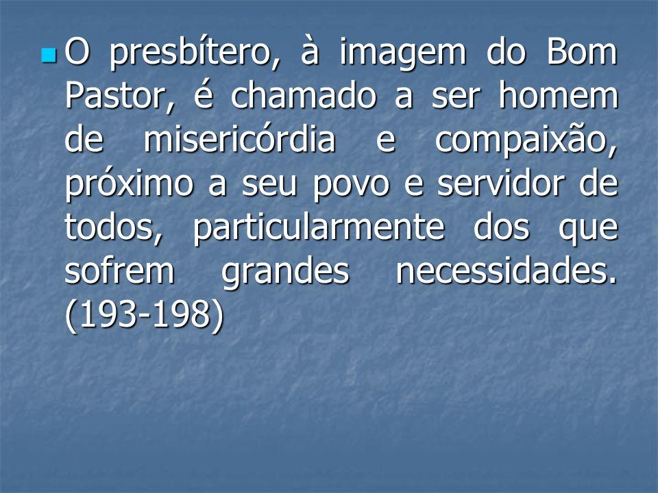 O presbítero, à imagem do Bom Pastor, é chamado a ser homem de misericórdia e compaixão, próximo a seu povo e servidor de todos, particularmente dos q