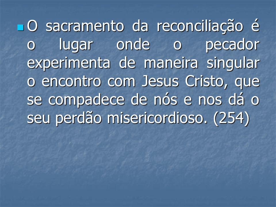O sacramento da reconciliação é o lugar onde o pecador experimenta de maneira singular o encontro com Jesus Cristo, que se compadece de nós e nos dá o