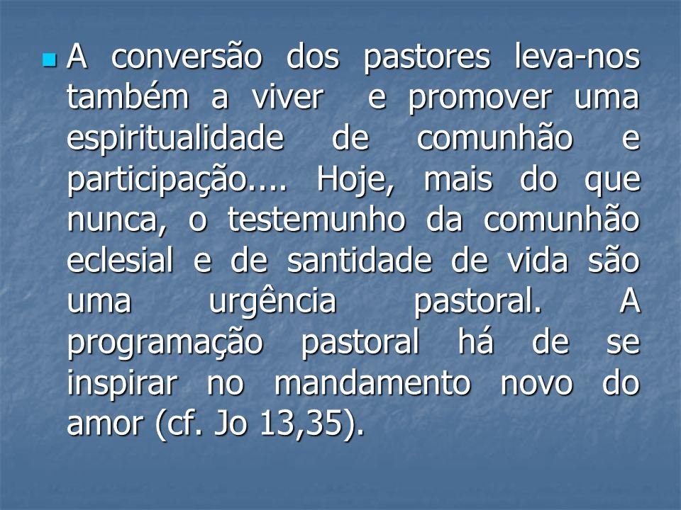A conversão dos pastores leva-nos também a viver e promover uma espiritualidade de comunhão e participação.... Hoje, mais do que nunca, o testemunho d