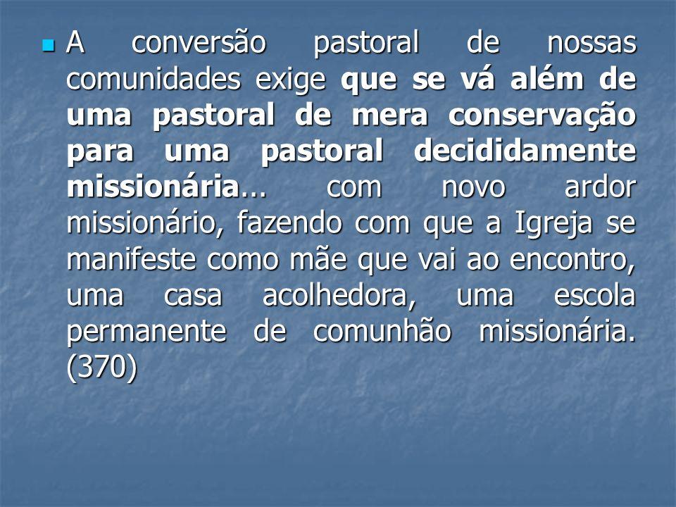 A conversão pastoral de nossas comunidades exige que se vá além de uma pastoral de mera conservação para uma pastoral decididamente missionária... com