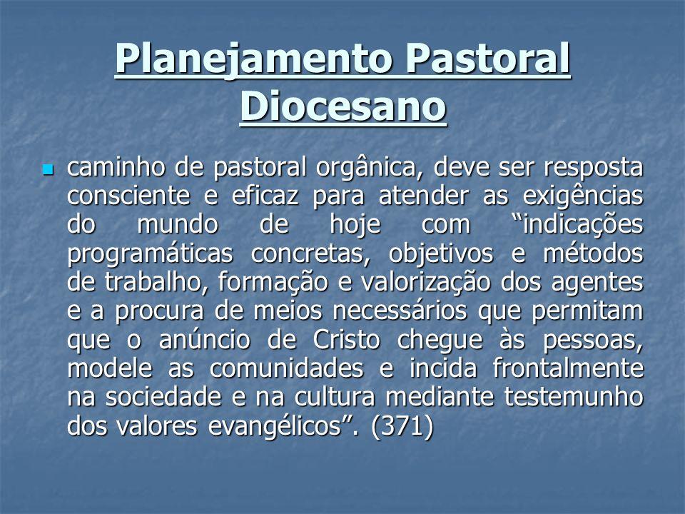 Planejamento Pastoral Diocesano caminho de pastoral orgânica, deve ser resposta consciente e eficaz para atender as exigências do mundo de hoje com in