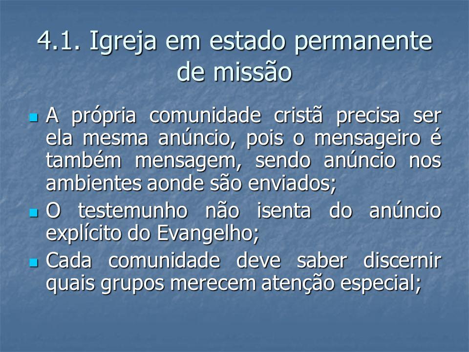 4.1. Igreja em estado permanente de missão A própria comunidade cristã precisa ser ela mesma anúncio, pois o mensageiro é também mensagem, sendo anúnc