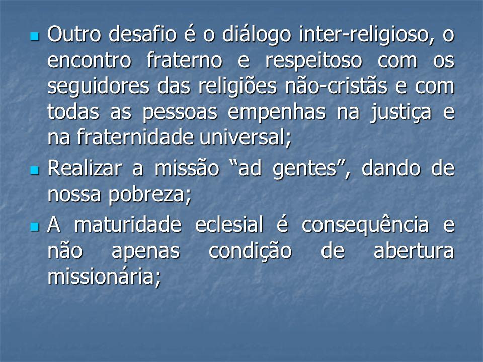Outro desafio é o diálogo inter-religioso, o encontro fraterno e respeitoso com os seguidores das religiões não-cristãs e com todas as pessoas empenha