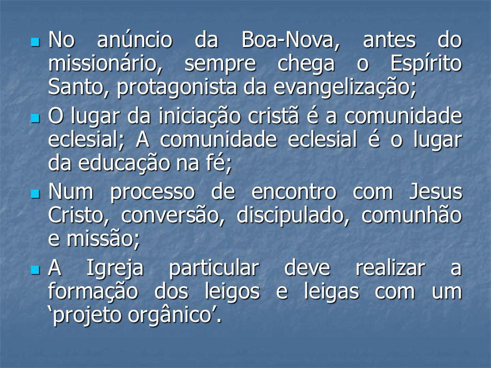 No anúncio da Boa-Nova, antes do missionário, sempre chega o Espírito Santo, protagonista da evangelização; No anúncio da Boa-Nova, antes do missionár