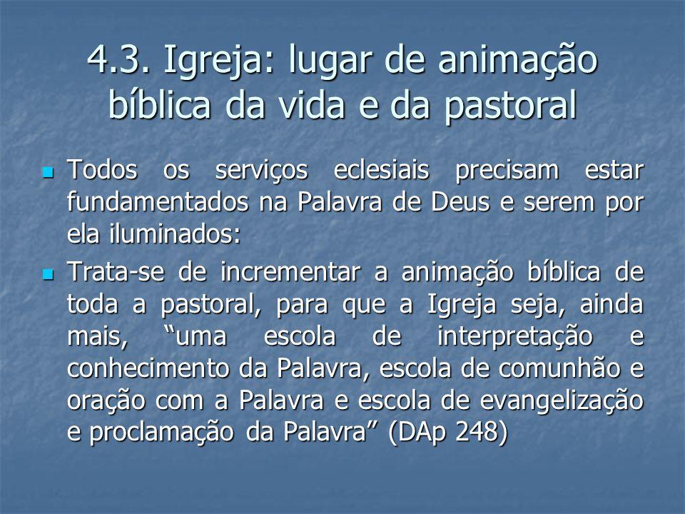 4.3. Igreja: lugar de animação bíblica da vida e da pastoral Todos os serviços eclesiais precisam estar fundamentados na Palavra de Deus e serem por e