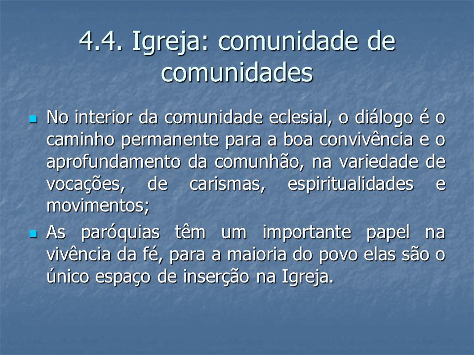 4.4. Igreja: comunidade de comunidades No interior da comunidade eclesial, o diálogo é o caminho permanente para a boa convivência e o aprofundamento